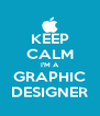 KEEP CALM I'M A GRAPHIC DESIGNER - Personalised Poster A4 size