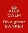 KEEP CALM  I'm a great BANKER - Personalised Poster A4 size