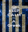 KEEP CALM I'm A Greek - Personalised Poster A4 size