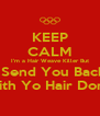 KEEP CALM I'm a Hair Weave Killer But I Send You Back With Yo Hair Done - Personalised Poster A4 size