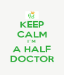 KEEP CALM I´M A HALF DOCTOR - Personalised Poster A4 size