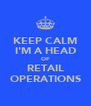 KEEP CALM I'M A HEAD OF RETAIL OPERATIONS - Personalised Poster A4 size