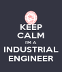 KEEP CALM I'M A INDUSTRIAL ENGINEER - Personalised Poster A4 size