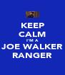 KEEP CALM I'M A JOE WALKER RANGER - Personalised Poster A4 size