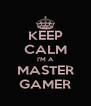 KEEP CALM I'M A MASTER GAMER - Personalised Poster A4 size