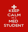 KEEP CALM I'M A MED  STUDENT - Personalised Poster A4 size
