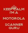 KEEP CALM I'M A MOTOROLA SCANNER GURU - Personalised Poster A4 size