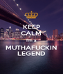 KEEP CALM I'm a MUTHAFUCKIN LEGEND - Personalised Poster A4 size