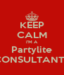 KEEP CALM I'M A Partylite CONSULTANT!! - Personalised Poster A4 size