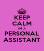 KEEP CALM I'M A PERSONAL ASSISTANT - Personalised Poster A4 size