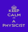 KEEP CALM I'M A PHYSICIST - Personalised Poster A4 size