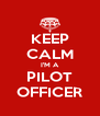 KEEP CALM I'M A PILOT OFFICER - Personalised Poster A4 size