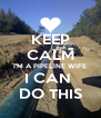 KEEP CALM I'M A PIPELINE WIFE I CAN  DO THIS - Personalised Poster A4 size