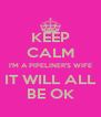 KEEP CALM I'M A PIPELINER'S WIFE IT WILL ALL BE OK - Personalised Poster A4 size