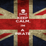 KEEP CALM, I'M A PIRATE - Personalised Poster A4 size