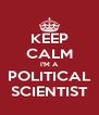 KEEP CALM I'M A POLITICAL SCIENTIST - Personalised Poster A4 size