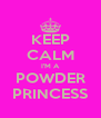 KEEP CALM I'M A POWDER PRINCESS - Personalised Poster A4 size