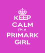 KEEP CALM I'M A PRIMARK GIRL - Personalised Poster A4 size