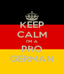 KEEP CALM I'M A PRO GERMAN - Personalised Poster A4 size