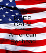 KEEP CALM I'm A Proud American Redhead - Personalised Poster A4 size