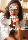 KEEP CALM I'M  A PSYCHIATRIST - Personalised Poster A4 size