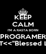 """KEEP CALM I'M A RASTA BORN PROGRAMER COUT<<""""Blessed Love"""" - Personalised Poster A4 size"""