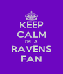 KEEP CALM I'M  A RAVENS FAN - Personalised Poster A4 size
