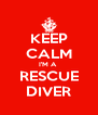 KEEP CALM I'M A  RESCUE DIVER - Personalised Poster A4 size