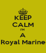 KEEP CALM I'M  A Royal Marine - Personalised Poster A4 size