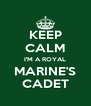KEEP CALM I'M A ROYAL MARINE'S CADET - Personalised Poster A4 size