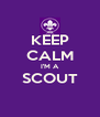 KEEP CALM I'M A SCOUT  - Personalised Poster A4 size