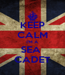 KEEP CALM I'M A SEA  CADET - Personalised Poster A4 size