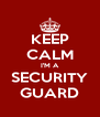 KEEP CALM I'M A SECURITY GUARD - Personalised Poster A4 size