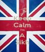 Keep Calm I'm A Sikh - Personalised Poster A4 size