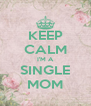 KEEP CALM I'M A SINGLE MOM - Personalised Poster A4 size