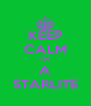 KEEP CALM I'M A STARLITE - Personalised Poster A4 size
