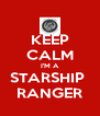 KEEP CALM I'M A STARSHIP  RANGER - Personalised Poster A4 size
