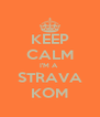 KEEP CALM I'M A  STRAVA KOM - Personalised Poster A4 size