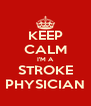 KEEP CALM I'M A STROKE PHYSICIAN - Personalised Poster A4 size