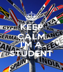 KEEP CALM  I'M A STUDENT - Personalised Poster A4 size