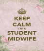KEEP CALM I´M A STUDENT MIDWIFE - Personalised Poster A4 size