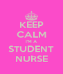 KEEP CALM I'M A STUDENT NURSE - Personalised Poster A4 size