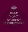 KEEP CALM I'M A STUDENT PHARMACIST - Personalised Poster A4 size
