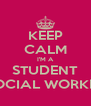 KEEP CALM I'M A STUDENT SOCIAL WORKER - Personalised Poster A4 size