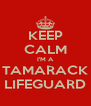 KEEP CALM I'M A TAMARACK LIFEGUARD - Personalised Poster A4 size
