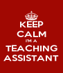 KEEP CALM I'M A TEACHING ASSISTANT - Personalised Poster A4 size