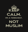 KEEP CALM. I'M A TERRORIST, NOT MUSLIM - Personalised Poster A4 size