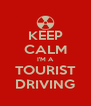 KEEP CALM I'M A TOURIST DRIVING - Personalised Poster A4 size