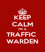 KEEP CALM I'M A TRAFFIC  WARDEN - Personalised Poster A4 size