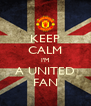 KEEP CALM I'M A UNITED FAN - Personalised Poster A4 size